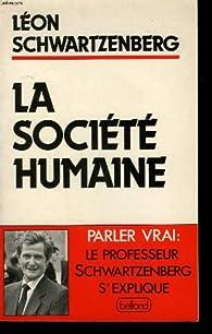 La societe humaine par Léon Schwartzenberg