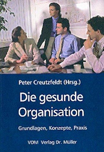 Die gesunde Organisation: Grundlagen, Konzepte, Praxis