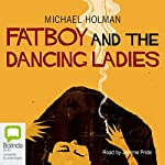 Fatboy and the Dancing Ladies | Michael Holman