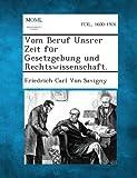 Vom Beruf Unsrer Zeit Für Gesetzgebung und Rechtswissenschaft, Friedrich Carl Von Savigny, 1287353169