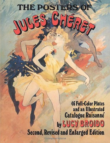 The Posters of Jules Chéret: 46 Full-Color Plates and an Illustrated Catalogue Raisonné, Second, Revised and Enlarged Edition
