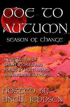 An Ode To Autumn~ A Season of Change by [Barbo, Holly, Stark, Edwin, Beaudelaire, Simone, King, T. Jackson, Walker, Linda, VanZwoll, Elizabeth, Freitas, Sheenah]