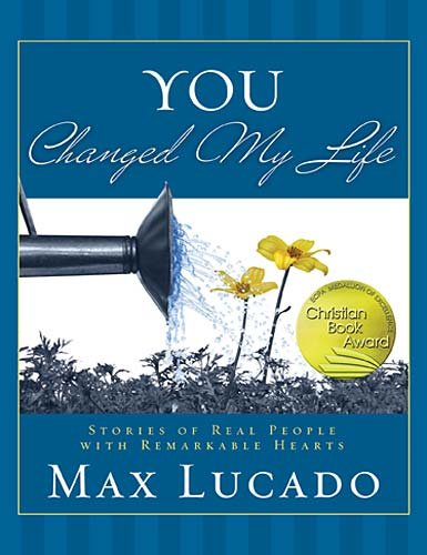 """You Changed My Life - Stories of Real People With Remarkable Hearts"" av Max Lucado"