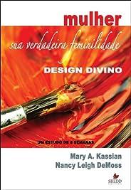 Mulher. Sua Verdadeira Feminilidade. Design Divino. Um Estudo de 8 Semanas