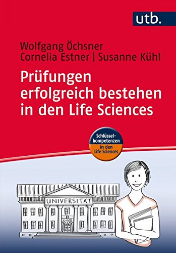 Prüfungen erfolgreich bestehen in den Life Sciences: Praxisratgeber für Studierende (Schlüsselkompetenzen in den Life Sciences, Band 4574)