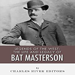 Legends of the West: The Life and Legacy of Bat Masterson