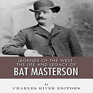 Legends of the West: The Life and Legacy of Bat Masterson Audiobook