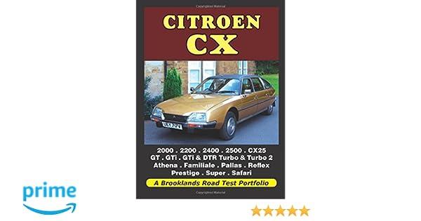 Citroen CX: 2000, 2200, 2400, 2500, CX25, GT, GTi, GTi & DTR Turbo, & Turbo 2, Athena, Familiale, Pallas, Reflex, Prestige, Super, Safari (A Brooklands Road ...