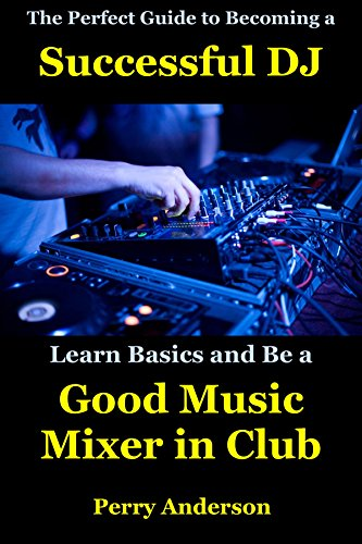 The Perfect Guide to Becoming a Successful DJ: Learn Basics and Be a Good Music Mixer in Club - Perfect Reproduction