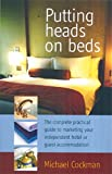 Putting Heads on Beds: The complete practical guide to marketing your independent hotel or guest accommodation