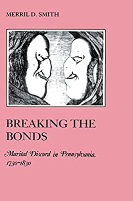 Breaking the Bonds: Marital Discord in Pennsylvania, 1730-1830