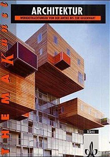 Architektur. Werkbetrachtungen Von Der Antike Bis Zur Gegenwart  Themenheft Klasse 11 13  Thema Kunst