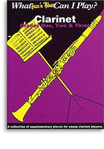 What Jazz 'n' Blues Can I Play?: Clarinet: Grades One, Two and Three (What Jazz 'n' Blues Can I Play?)