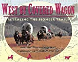 West by Covered Wagon: Retracing the Pioneer Trails
