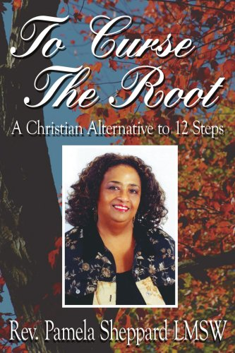 Download To Curse The Root: A Christian Alternative to 12 Steps ebook