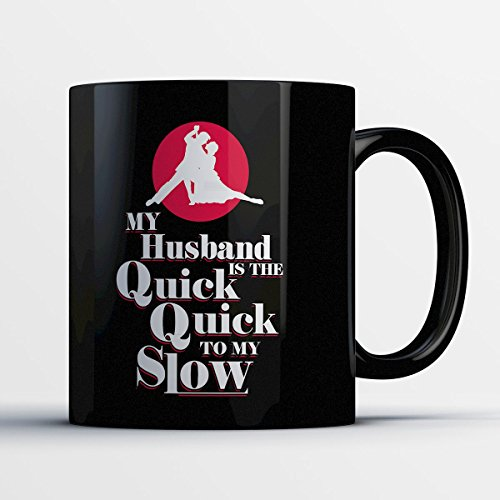Dance Mug - Quick To My Slow (Slow Tap Dance Costumes)