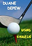 Using Charlie, Duane Depew, 0985503009
