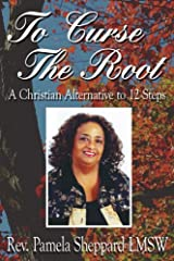 To Curse The Root: A Christian Alternative to 12 Steps Paperback