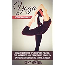 Yoga: Yoga For Beginners: Proven Yoga Sutra Tips To Improve Posture, Find Inner Peace, Gain Strength And Flexibility - Shapeshifter Yoga For Old School ... Yoga For Men & Yoga For Women Book 1)