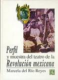 Perfil y Muestra Del Teatro de la Revolucion Mexicana (Profile and Sample of the Theatre of the Mexican Revolution), Marcela del Rio Reyes, 9681649052