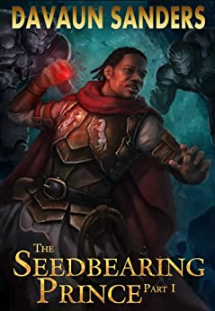 The Seedbearing Prince: Part I (World Breach Book 1) by [Sanders, DaVaun]