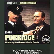 More Porridge Radio/TV Program by Dick Clement, Ian La Frenais Narrated by Ronnie Barker, Brian Wilde, Richard Beckinsale