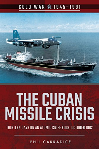 The Cuban Missile Crisis: Thirteen Days on an Atomic Knife Edge, October 1962 (Cold (Presidents Knife)