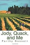 Jody, Quack, and Me, Parthy Gossett, 0595300464