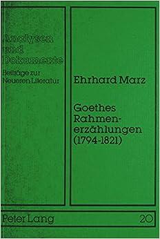 Goethes Rahmenerzaehlungen (1794-1821): Untersuchungen Zur Goetheschen Erzaehlkunst (Analysen Und Dokumente)