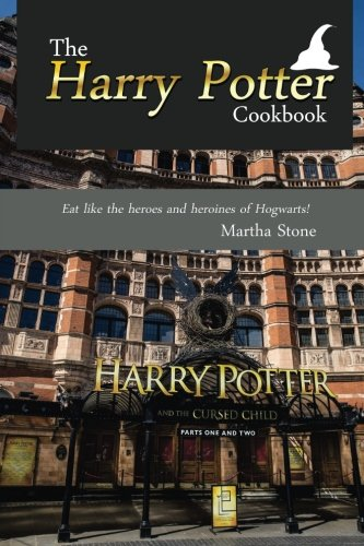 The Harry Potter Cookbook: Eat like the heroes and heroines of Hogwarts! by Martha Stone
