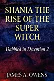 Shania the Rise of the Super Witch, James A. Owens, 1451267770