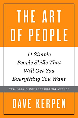 The Art of People: 11 Simple People Skills That Will Get You Everything You Want (Questions To Ask A Ceo About Strategy)