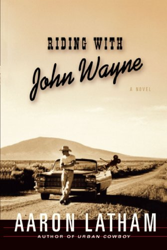 Riding With John Wayne A Novel Kindle Edition By Aaron Latham