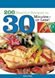 200 Healthy Recipes in 30 Minutes-Or Less!, Robyn Webb, 1580402267