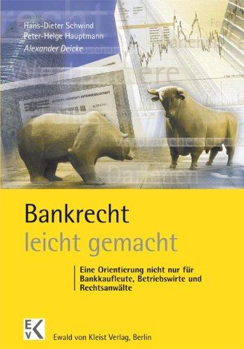 Bankrecht - leicht gemacht: Eine Orientierung nicht nur für Bankkaufleute, Betriebswirte und Rechtsanwälte