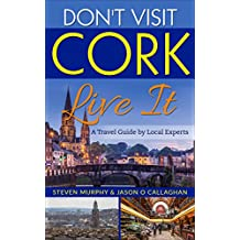 Don't Visit Cork - Live It : A Travel Guide to Cork (Ireland) by Local Experts