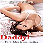 I Want You Inside Me, Daddy: Daddy Sex Fantasies | Riley Rourke