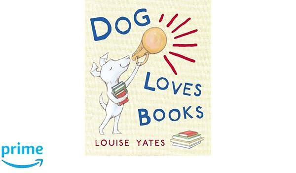 Dog Loves Books: Amazon.es: Louise Yates: Libros en idiomas ...