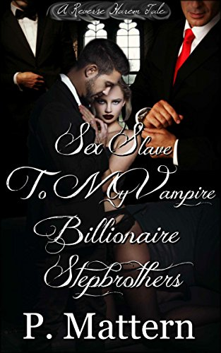Sex Slave to my Vampire Billionaire Stepbrothers (A Reverse Harem Tale)