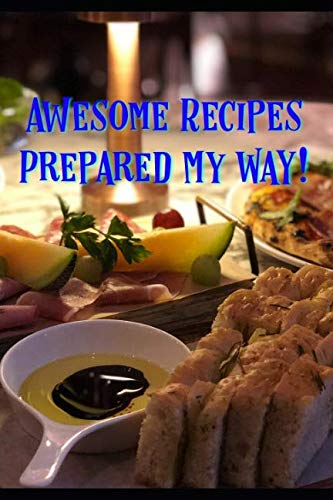Awesome Recipes Prepared MY Way! by Serg Gustafson
