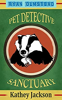 Ryan Olmstead Animal Detective Sanctuary (Ryan Olmstead books Book 2)