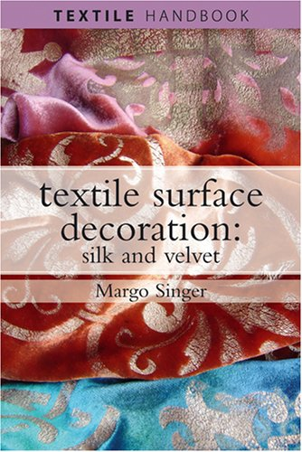 Textile Surface Decoration: Silk and Velvet (Textiles Handbooks)