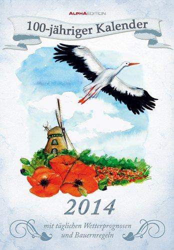 100-jähriger Kalender Bildkalender 2014 mit Wetterprognosen und Bauernregeln: Mit täglichen Wetteprognosen und Bauernregeln
