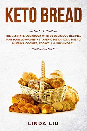 Quick Bread Muffin Recipes - Keto Brеаd: Thе Ultimate Cооkbооk with 90 delicious Rесiреѕ fоr yоur Lоw-Cаrb Ketogenic Diеt. (Pizza, Bread, Muffins, Cookies, Focaccia &  much more)
