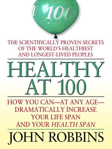 Healthy at 100: The Scientifically Proven Secrets of the World's Healthiest and Longest-Lived Peoples (Thorndike Health, Home & Learning)