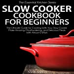 Slow Cooker Cookbook for Beginners: 30 Easy and Delicious Recipes for Your Slow Cooker   Sarah Sophia