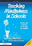 Teaching Mindfulness in Schools: Stories and Exercises for All Ages and Abilities