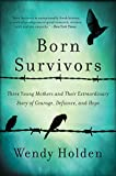 Kindle Store : Born Survivors: Three Young Mothers and Their Extraordinary Story of Courage, Defiance, and Hope