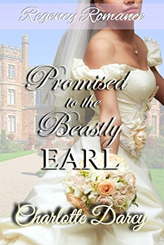 Regency Romance: Promised to the Beastly Earl: Clean Historical Romance (The Hamptons Search for Love Book 2)
