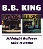B.B. King -  Midnight Believer / Take It Home